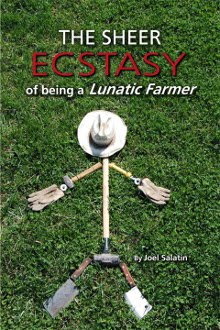 the sheer ecstacy of being a lunatic farmer