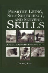 Primitive Living, Self-Sufficiency, and Survival Skills: a Field Guide to Primitive Living Skills